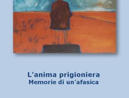 """""""L'Anima prigioniera. Memorie di un'afasica"""" di Olimpia Casarino"""