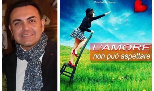 Roberto Della Ragione, L'AMORE NON PUÒ ASPETTARE